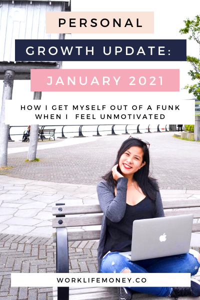 Personal Growth Update: Jan 2021 – What I Do When I Feel Unmotivated + Unproductive