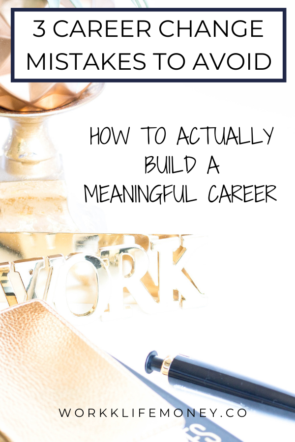 3 Common Career Change Mistakes To Avoid (How To ACTUALLY Build A Meaningful Career)