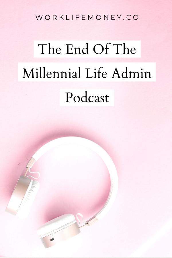 The End of The Millennial Life Admin Podcast