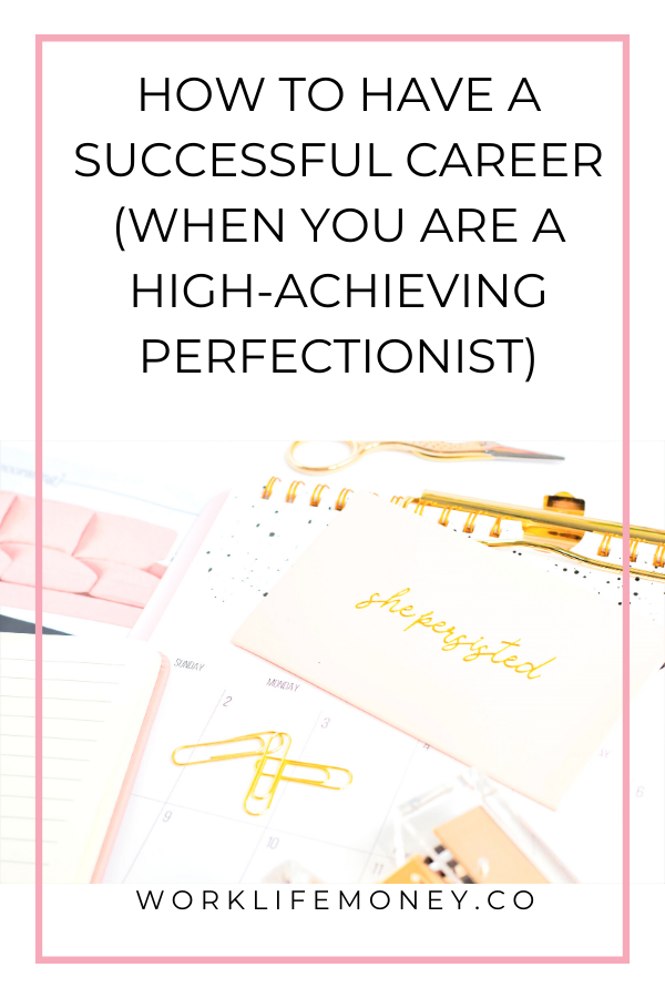 The Secrets To Career Success When You Are A High Achieving Perfectionist