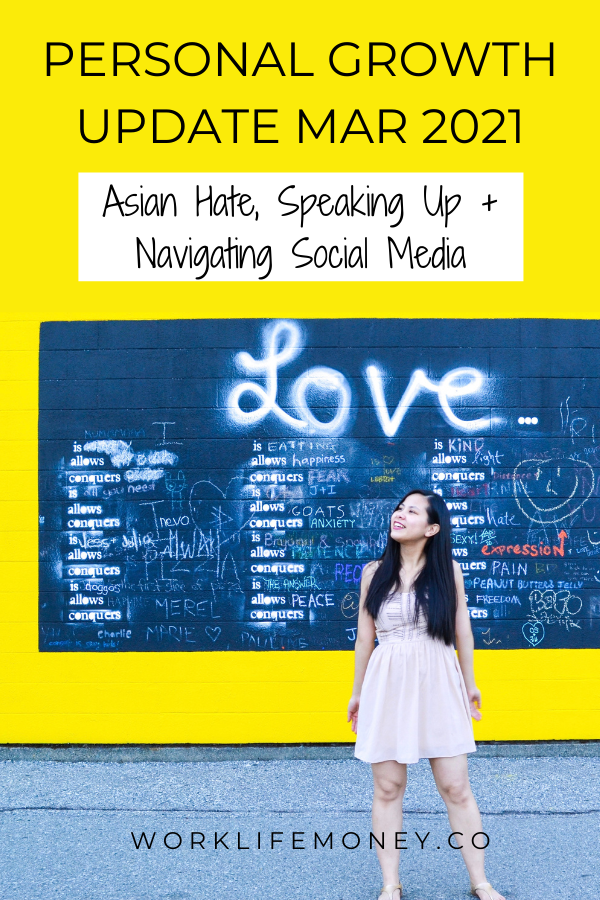 Personal Growth Update: March 2021 – Asian Hate, Speaking Up, and Navigating Social Media From A New Perspective