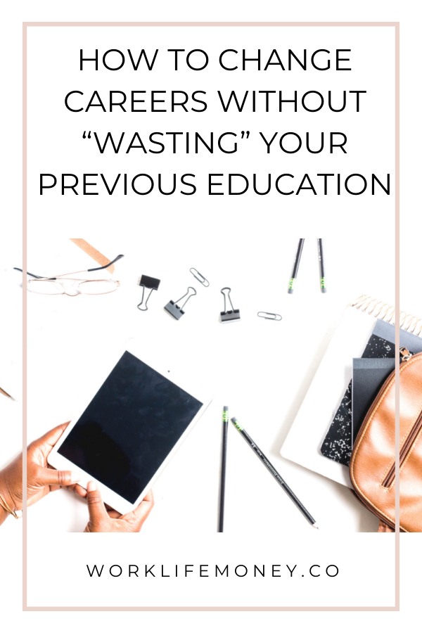 """How To Change Careers Without """"Wasting"""" Your Previous Education"""