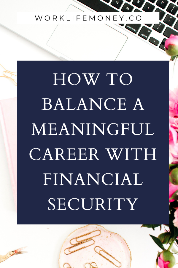 How To Balance A Meaningful Career With Financial Security