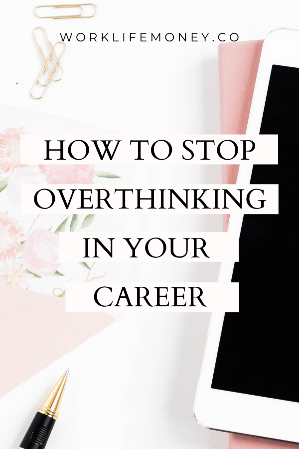 How To Stop Overthinking In Your Career